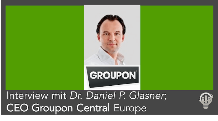 Interview mit Dr. Daniel P. Glasner; CEO Groupon Central Europe